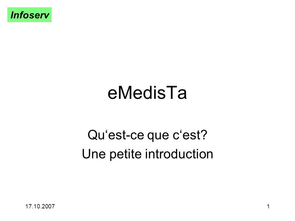 Infoserv 17.10.20071 eMedisTa Quest-ce que cest? Une petite introduction