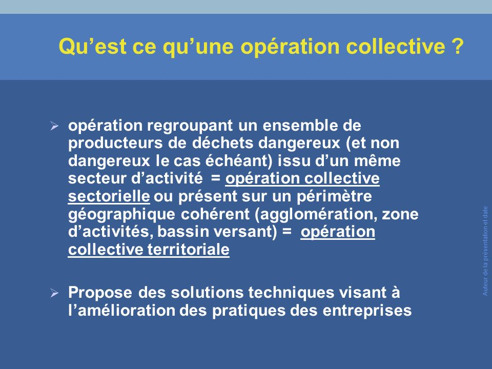 Quest ce quune opération collective ? opération regroupant un ensemble de producteurs de déchets dangereux (et non dangereux le cas échéant) issu dun