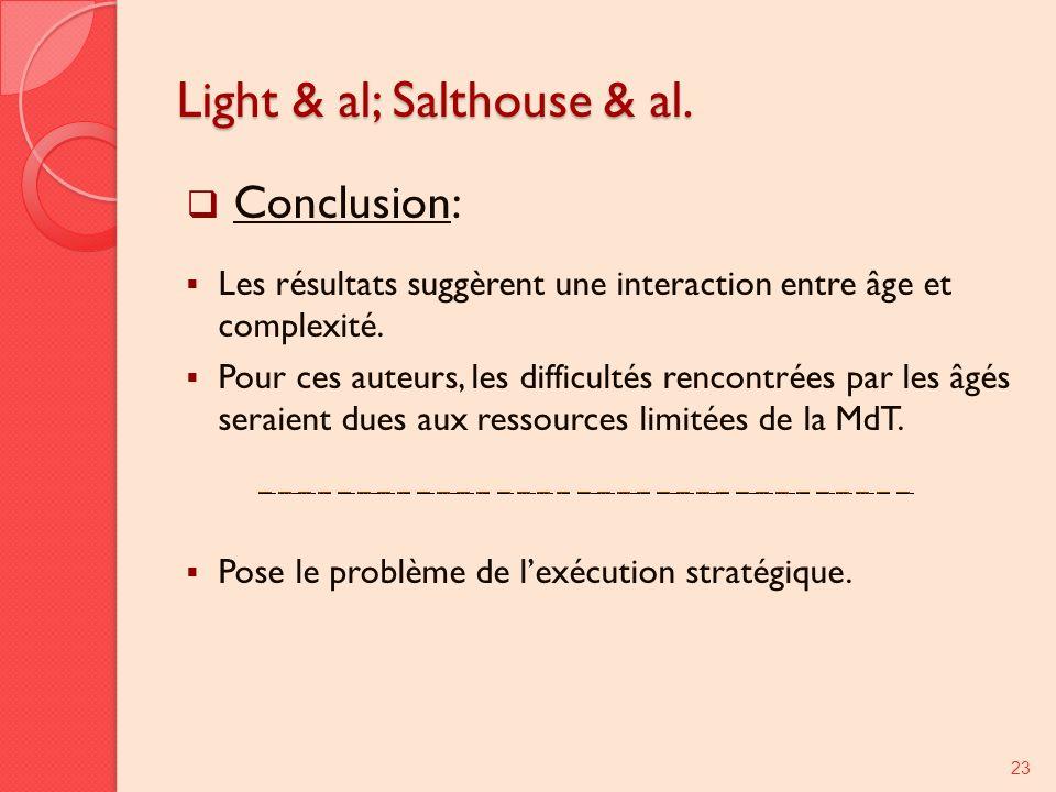 Light & al; Salthouse & al. Conclusion: Les résultats suggèrent une interaction entre âge et complexité. Pour ces auteurs, les difficultés rencontrées