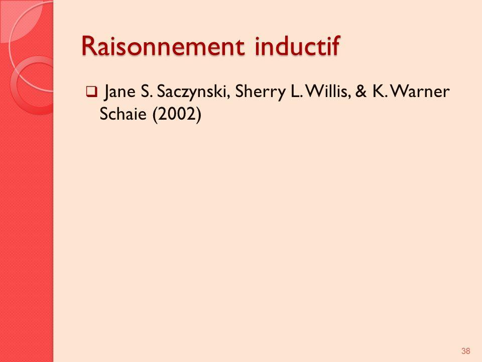 Raisonnement inductif Jane S. Saczynski, Sherry L. Willis, & K. Warner Schaie (2002) 38