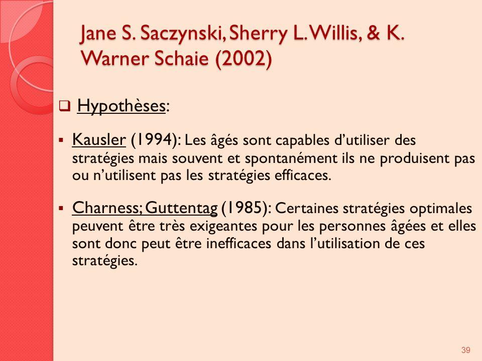 Jane S. Saczynski, Sherry L. Willis, & K. Warner Schaie (2002) Hypothèses: Kausler (1994): Les âgés sont capables dutiliser des stratégies mais souven