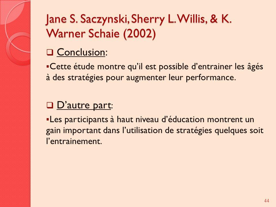 Jane S. Saczynski, Sherry L. Willis, & K. Warner Schaie (2002) Conclusion: Cette étude montre quil est possible dentrainer les âgés à des stratégies p