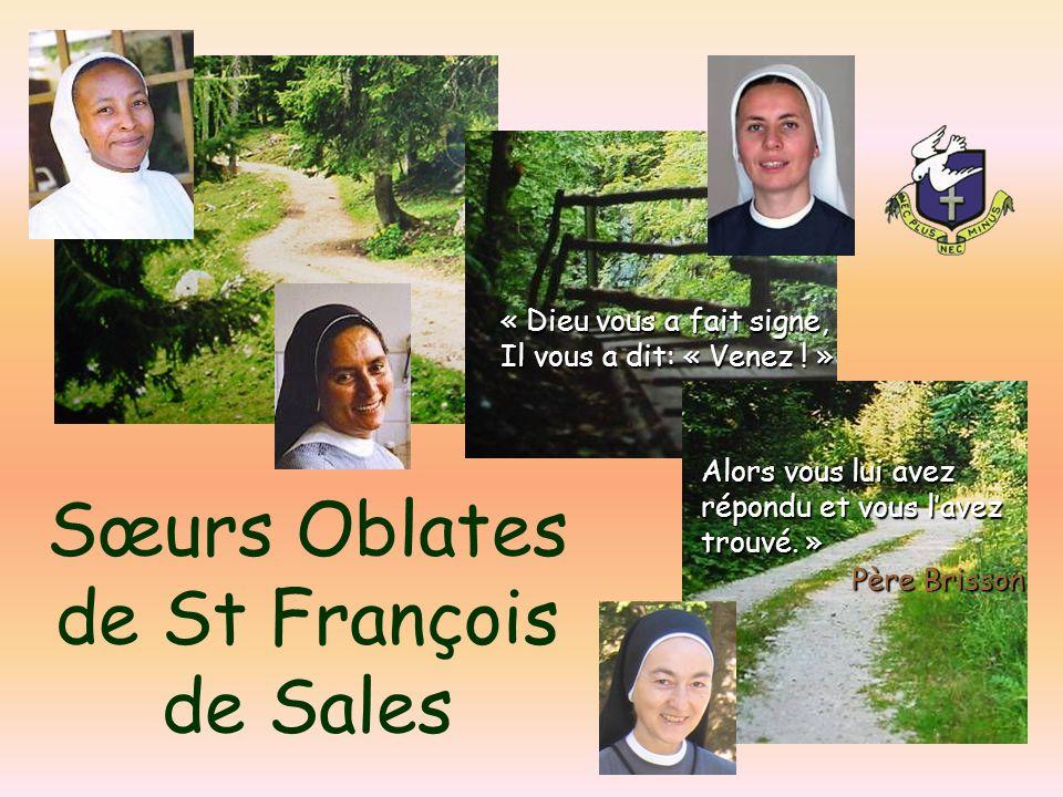 Sœurs Oblates de St François de Sales Alors vous lui avez répondu et vous lavez trouvé. » « Dieu vous a fait signe, Il vous a dit: « Venez ! » Père Br