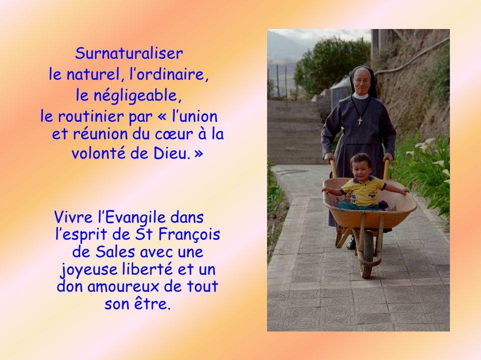 Surnaturaliser le naturel, lordinaire, le négligeable, le routinier par « lunion et réunion du cœur à la volonté de Dieu. » Vivre lEvangile dans lespr