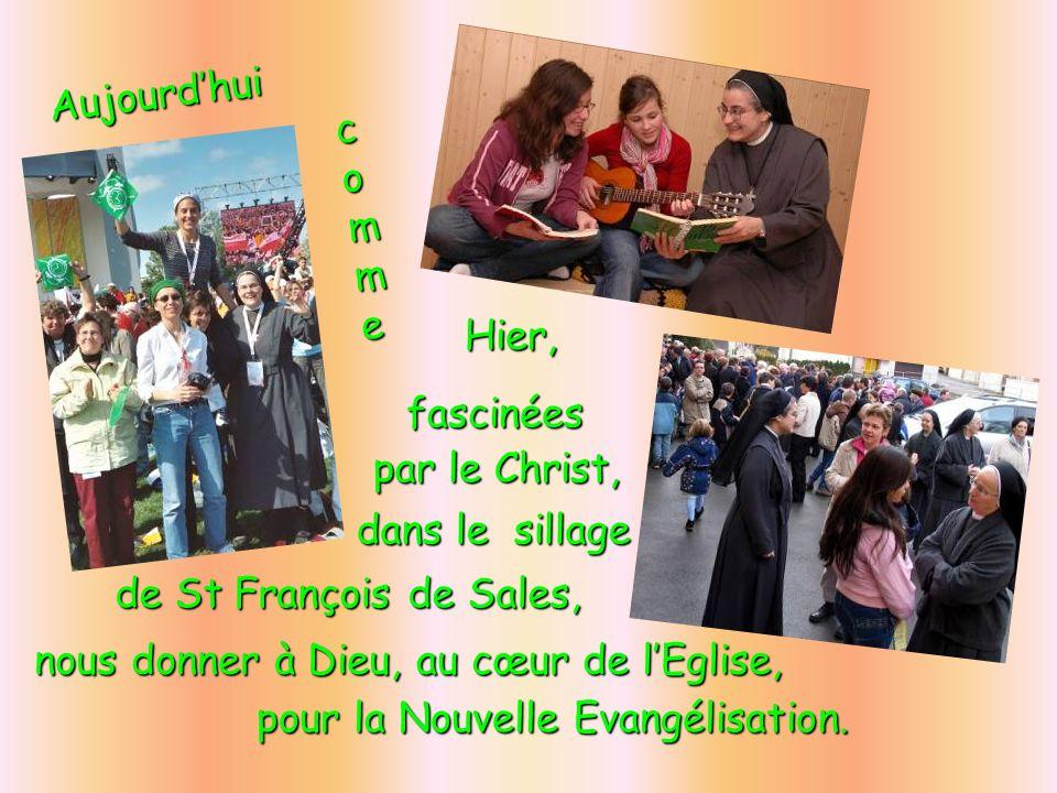 Aujourdhui commecommecommecomme Hier, par le Christ, fascinées dans le sillage deSt François de Sales, de St François de Sales, nous donner à Dieu, au
