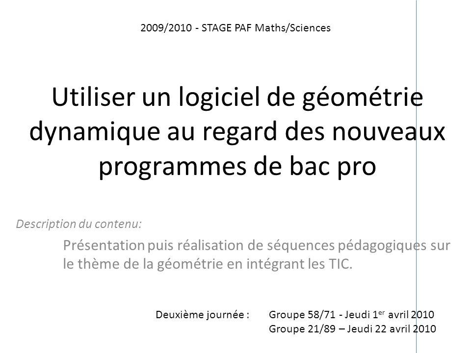 Utiliser un logiciel de géométrie dynamique au regard des nouveaux programmes de bac pro Description du contenu: Présentation puis réalisation de séqu