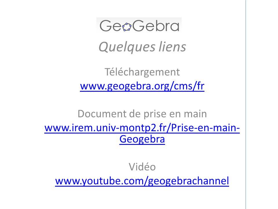 Quelques liens Téléchargement www.geogebra.org/cms/fr Document de prise en main www.irem.univ-montp2.fr/Prise-en-main- Geogebra Vidéo www.youtube.com/