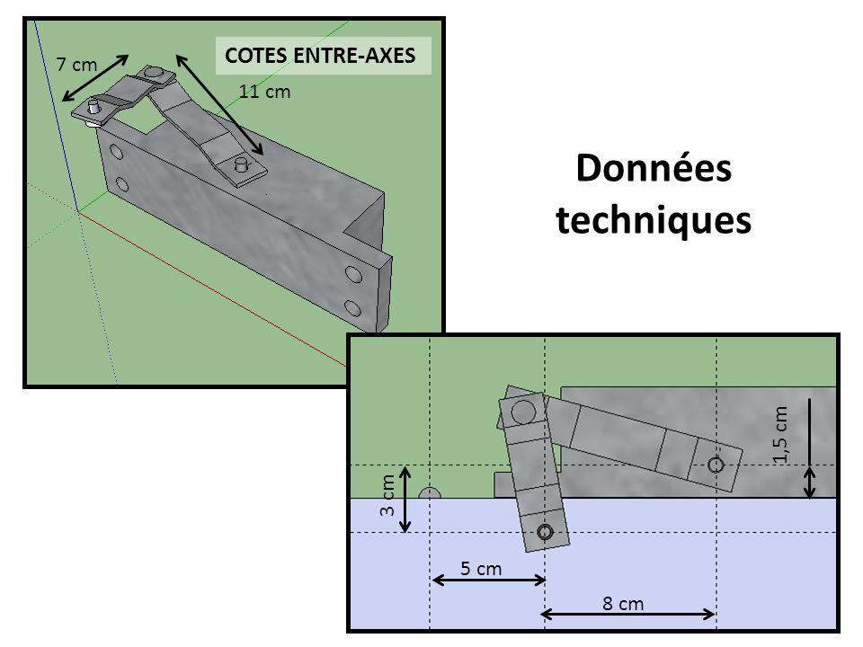7 cm 11 cm Données techniques COTES ENTRE-AXES 8 cm 5 cm 3 cm 1,5 cm