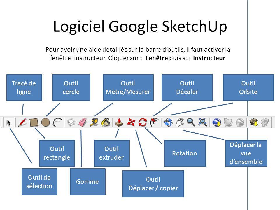 Logiciel Google SketchUp Pour avoir une aide détaillée sur la barre doutils, il faut activer la fenêtre instructeur. Cliquer sur : Fenêtre puis sur In