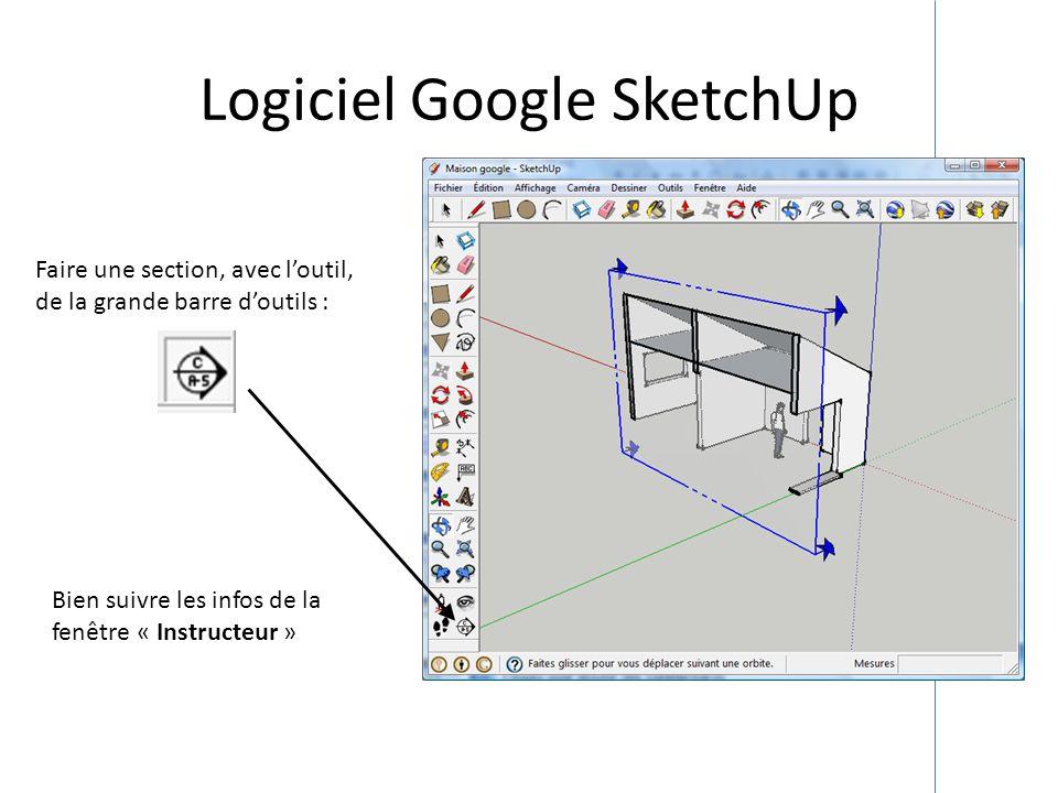 Logiciel Google SketchUp Faire une section, avec loutil, de la grande barre doutils : Bien suivre les infos de la fenêtre « Instructeur »