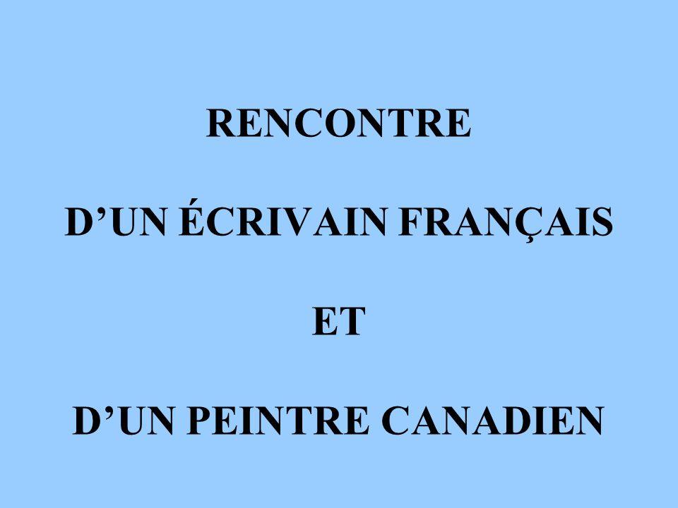 RENCONTRE DUN ÉCRIVAIN FRANÇAIS ET DUN PEINTRE CANADIEN