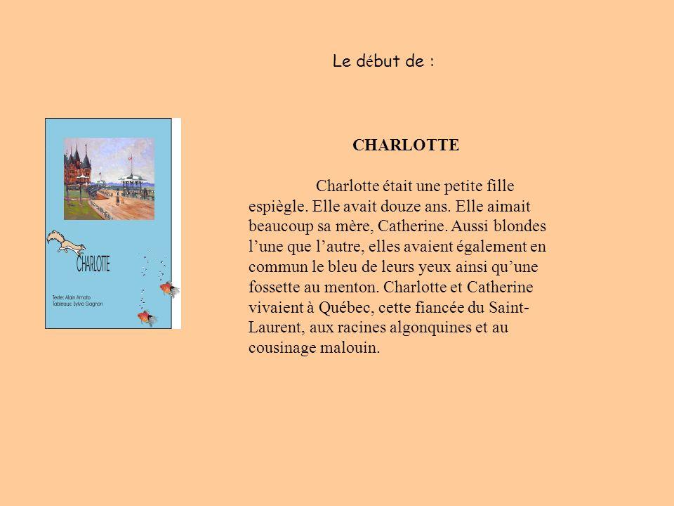 CHARLOTTE Charlotte était une petite fille espiègle. Elle avait douze ans. Elle aimait beaucoup sa mère, Catherine. Aussi blondes lune que lautre, ell
