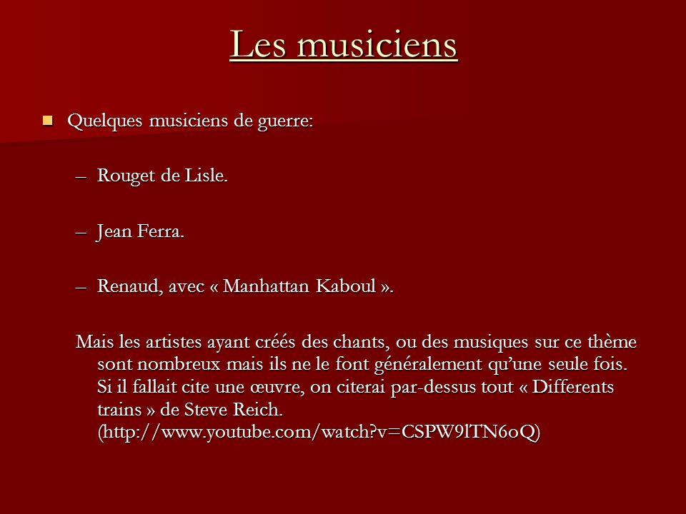 Les musiciens Quelques musiciens de guerre: –R–R–R–Rouget de Lisle. –J–J–J–Jean Ferra. –R–R–R–Renaud, avec « Manhattan Kaboul ». Mais les artistes aya