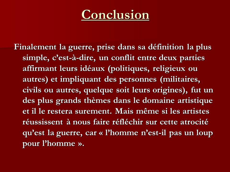 Conclusion Finalement la guerre, prise dans sa définition la plus simple, cest-à-dire, un conflit entre deux parties affirmant leurs idéaux (politique