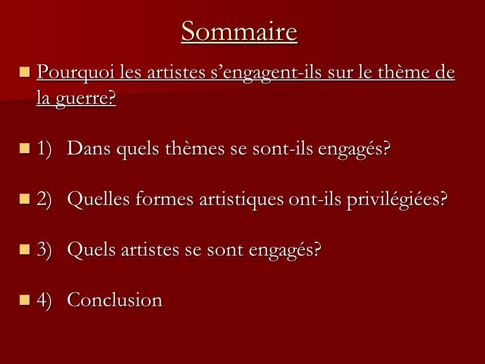 Sommaire Pourquoi les artistes sengagent-ils sur le thème de la guerre? 1)Dans quels thèmes se sont-ils engagés? 2)Quelles formes artistiques ont-ils