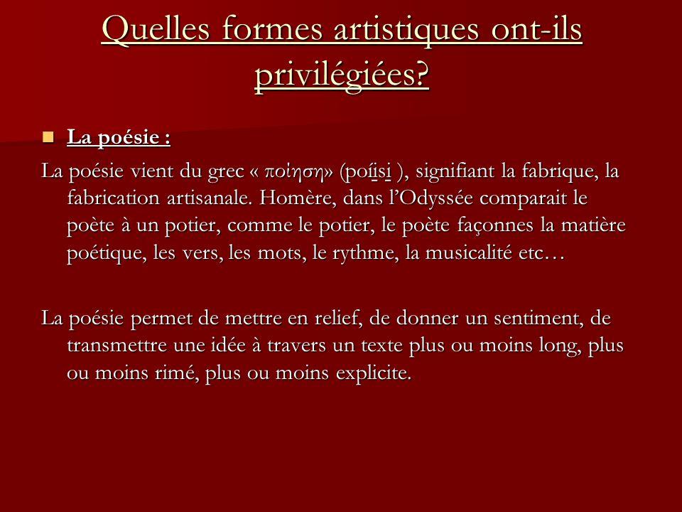 Quelles formes artistiques ont-ils privilégiées? La poésie : La poésie vient du grec « ποίηση» (poíi̱si̱ ), signifiant la fabrique, la fabrication art