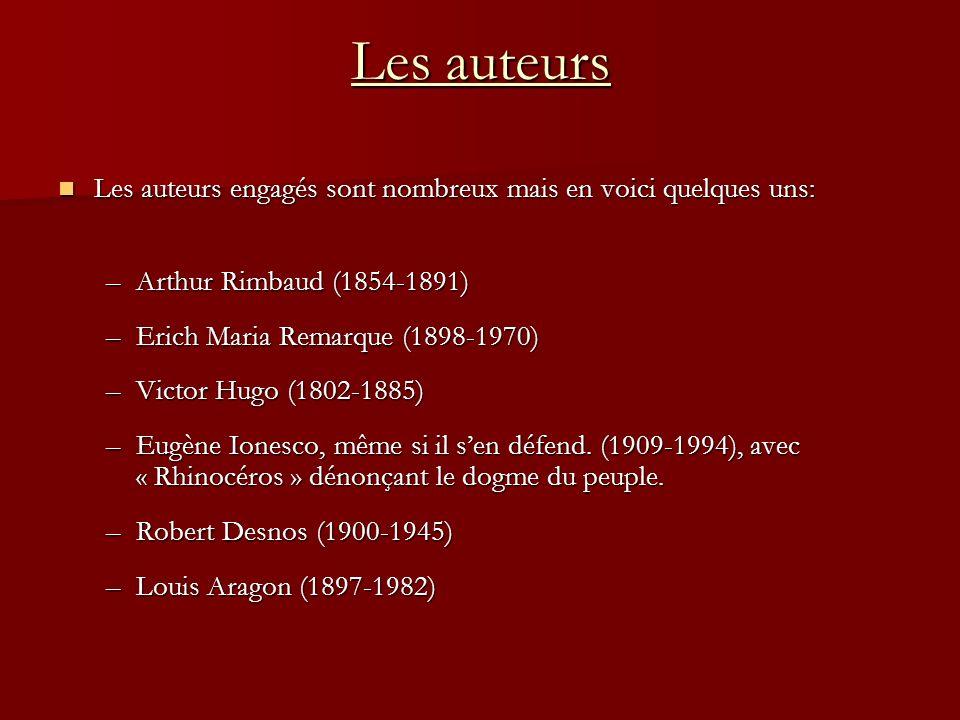 Les auteurs Les auteurs engagés sont nombreux mais en voici quelques uns: –A–A–A–Arthur Rimbaud (1854-1891) –E–E–E–Erich Maria Remarque (1898-1970) –V
