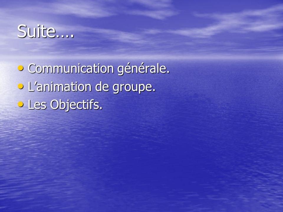 Suite…. Communication générale. Communication générale. Lanimation de groupe. Lanimation de groupe. Les Objectifs. Les Objectifs.