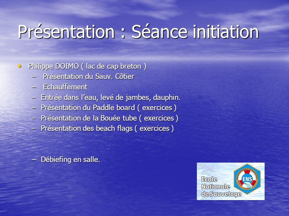 Présentation : Séance initiation Philippe DOIMO ( lac de cap breton ) Philippe DOIMO ( lac de cap breton ) – Présentation du Sauv. Côtier – Echauffeme