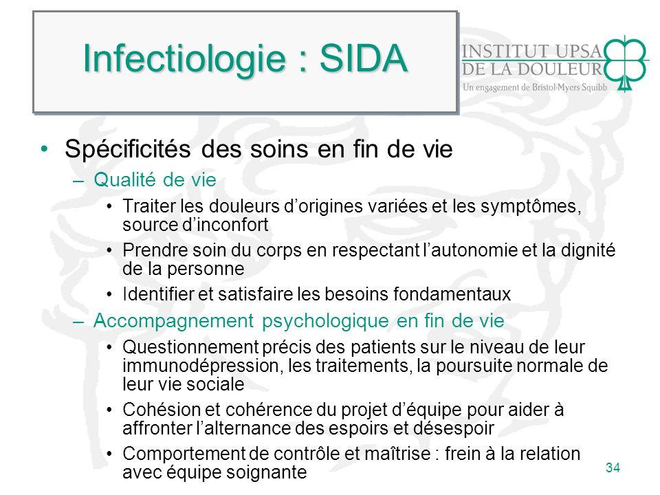 34 Infectiologie : SIDA Spécificités des soins en fin de vie –Qualité de vie Traiter les douleurs dorigines variées et les symptômes, source dinconfor