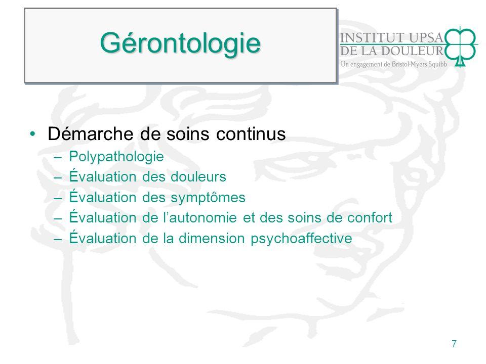 8 GérontologieGérontologie Mécanismes de la douleur en oncologie –Douleurs par excès de nociception –Douleurs neuropathiques –Douleurs psychogènes En gérontologie, elles sont souvent mixtes.
