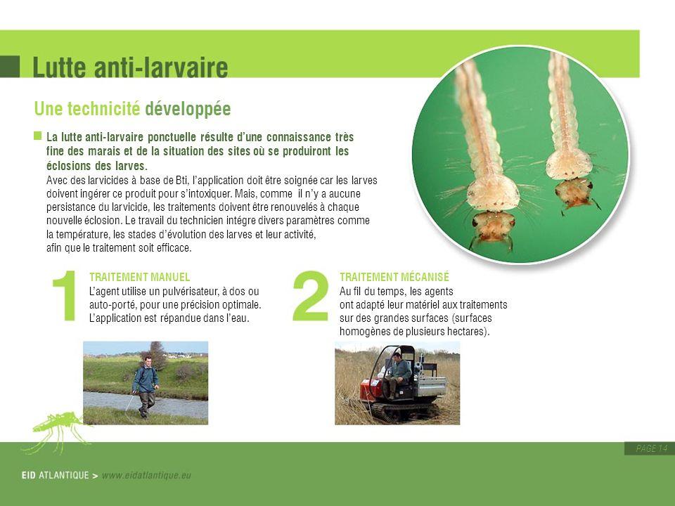 PAGE 14 Une technicité développée La lutte anti-larvaire ponctuelle résulte dune connaissance très fine des marais et de la situation des sites où se