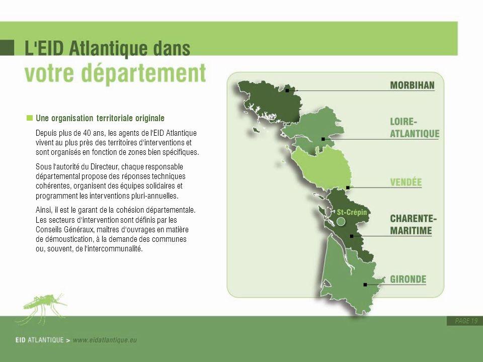 PAGE 19 Une organisation territoriale originale Depuis plus de 40 ans, les agents de l'EID Atlantique vivent au plus près des territoires d'interventi