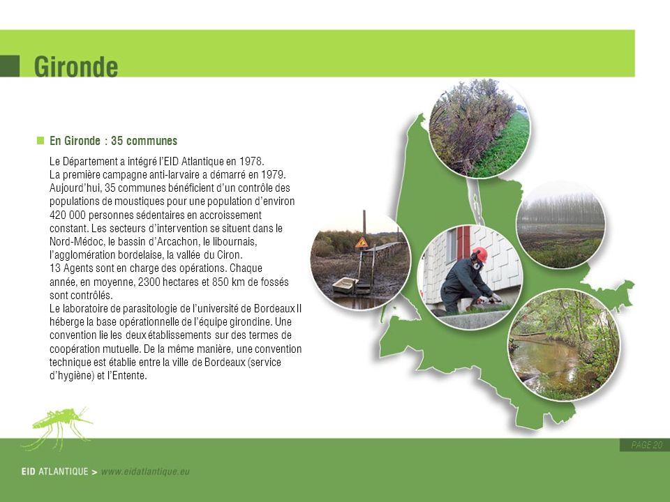 PAGE 20 En Gironde : 35 communes Le Département a intégré lEID Atlantique en 1978. La première campagne anti-larvaire a démarré en 1979. Aujourdhui, 3