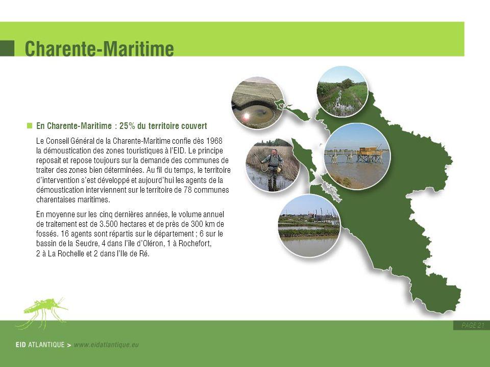 PAGE 21 En Charente-Maritime : 25% du territoire couvert Le Conseil Général de la Charente-Maritime confie dès 1968 la démoustication des zones touris