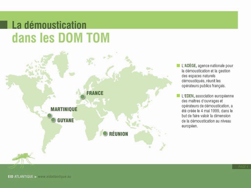 PAGE 4 L'ADÈGE, agence nationale pour la démoustication et la gestion des espaces naturels démoustiqués, réunit les opérateurs publics français. L'EDE