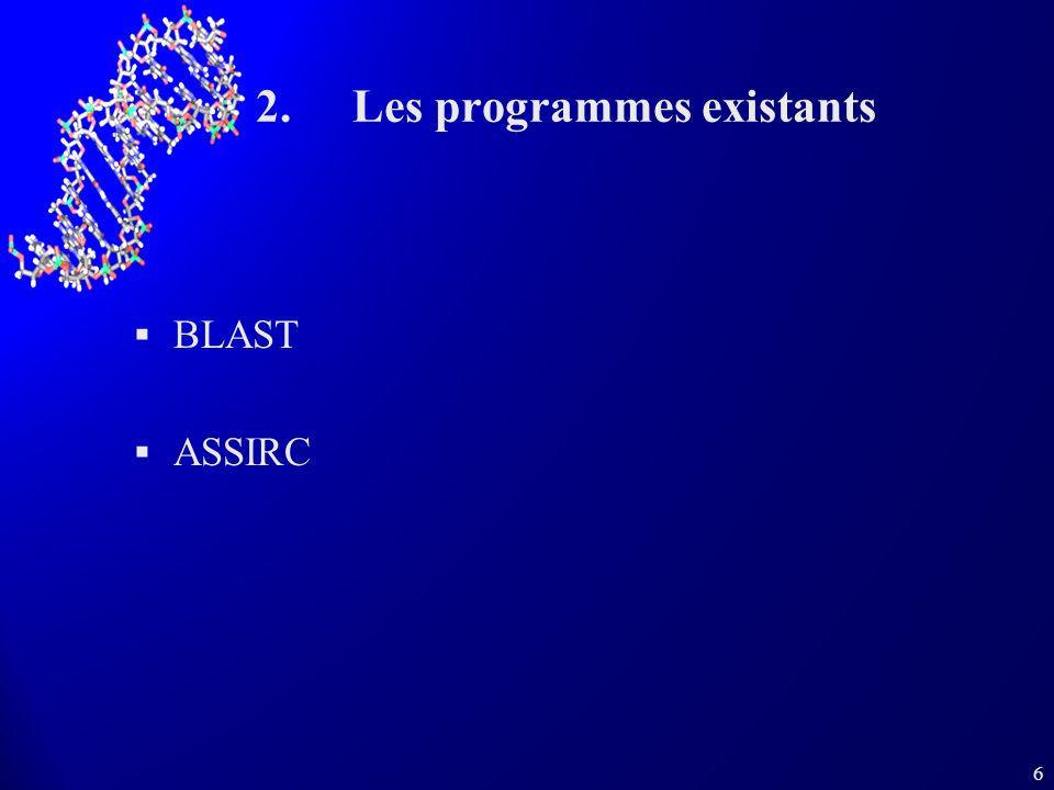 7 BLAST Nombreuses versions destinées à lADN et aux protéines Recherche de similitudes significatives dans les bases de données.