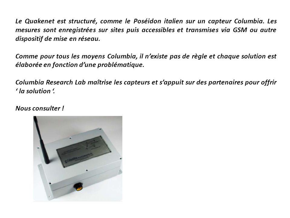 Le Quakenet est structuré, comme le Poséidon italien sur un capteur Columbia. Les mesures sont enregistrées sur sites puis accessibles et transmises v