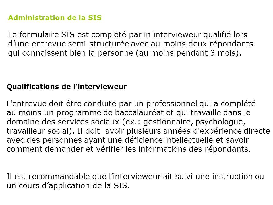 Administration de la SIS Le formulaire SIS est complété par in intervieweur qualifié lors dune entrevue semi-structurée avec au moins deux répondants