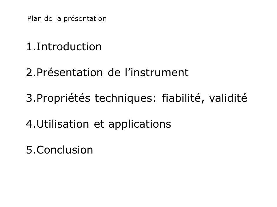 1.Introduction 2.Présentation de linstrument 3.Propriétés techniques: fiabilité, validité 4.Utilisation et applications 5.Conclusion Plan de la présen
