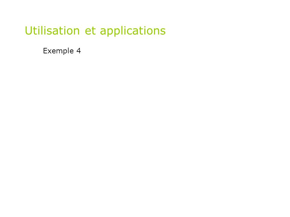 Utilisation et applications Exemple 4
