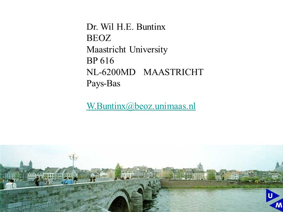Dr. Wil H.E. Buntinx BEOZ Maastricht University BP 616 NL-6200MD MAASTRICHT Pays-Bas W.Buntinx@beoz.unimaas.nl