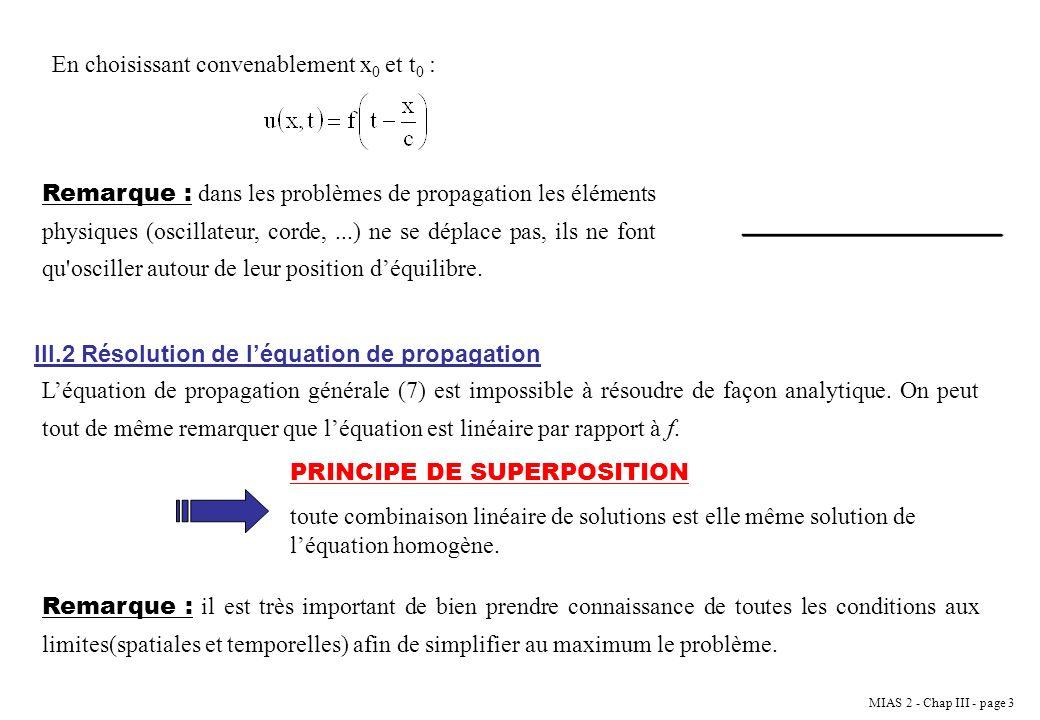 MIAS 2 - Chap III - page 4 III.2.1 Equation de propagation à une dimension III.2.1.1 Coordonnées cartésiennes Léquation dAlembert (7) sans second membre sécrit : On fait le changement de variable suivant : Il faut donc réécrire léquation (8) avec les nouvelles variables u et v :