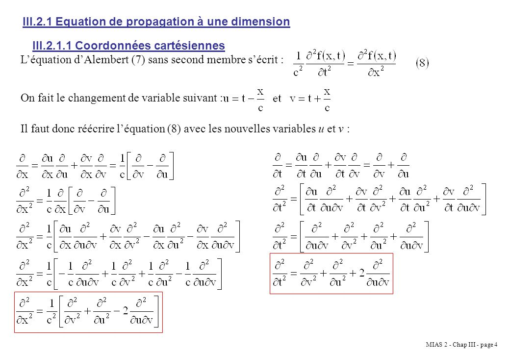 MIAS 2 - Chap III - page 15 III.5 Ondes stationnaires Les ondes stationnaires sont les solutions de léquation donde à variables séparées.