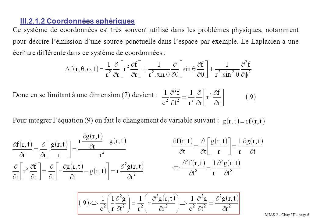 MIAS 2 - Chap III - page 7 On se ramène donc à la même équation que précédemment, les solutions sont : III.2.2 Solution générale : solution à variables séparées Dans ce cas on recherche une solution où les variables despace sont découplées du temps, mathématiquement on peut écrire :