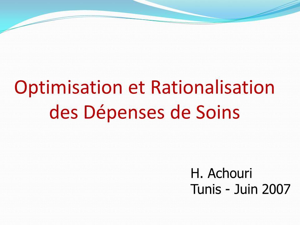 Optimisation et Rationalisation des Dépenses de Soins H. Achouri Tunis - Juin 2007
