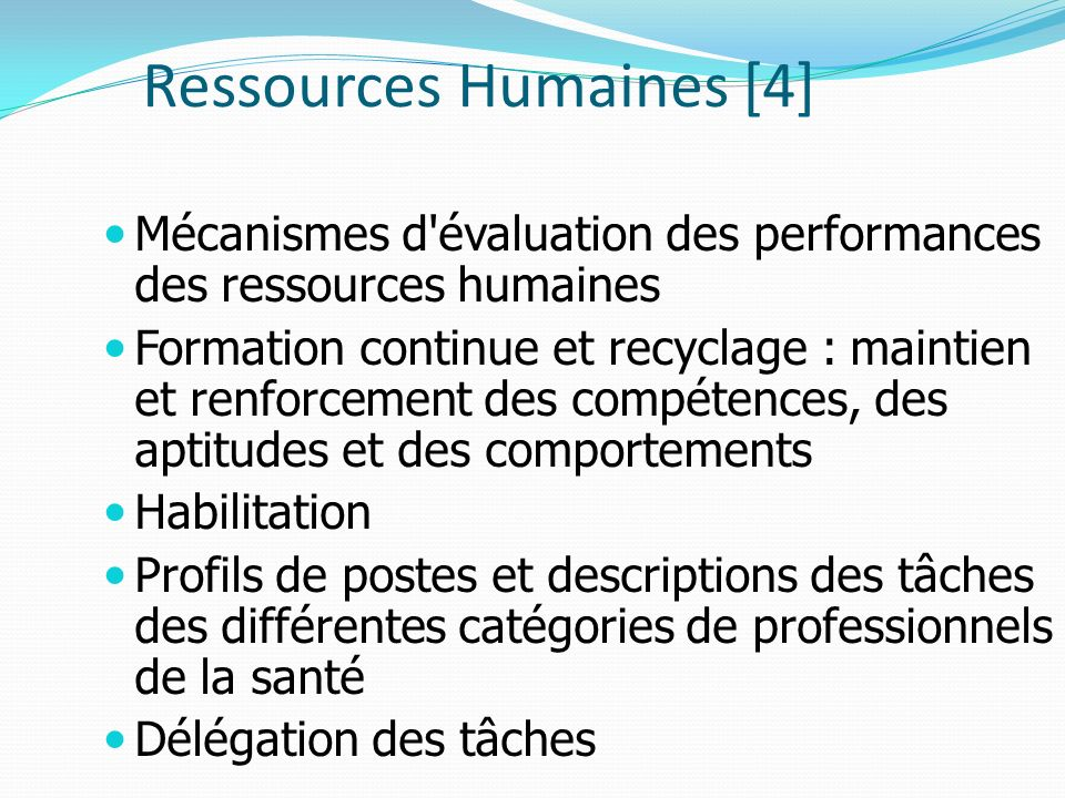 Ressources Humaines [4] Mécanismes d'évaluation des performances des ressources humaines Formation continue et recyclage : maintien et renforcement de