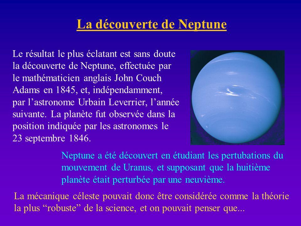 La découverte de Neptune Le résultat le plus éclatant est sans doute la découverte de Neptune, effectuée par le mathématicien anglais John Couch Adams