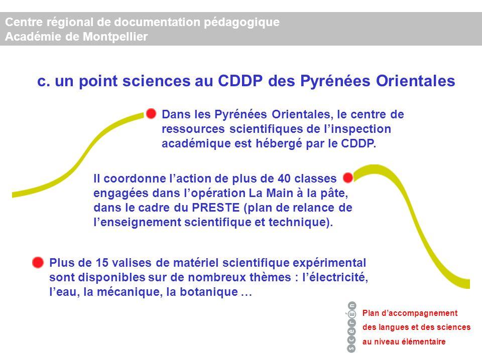 Centre régional de documentation pédagogique Académie de Montpellier Plan daccompagnement des langues et des sciences au niveau élémentaire Dans les Pyrénées Orientales, le centre de ressources scientifiques de linspection académique est hébergé par le CDDP.