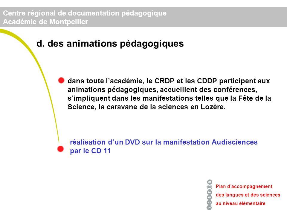 Centre régional de documentation pédagogique Académie de Montpellier Plan daccompagnement des langues et des sciences au niveau élémentaire dans toute lacadémie, le CRDP et les CDDP participent aux animations pédagogiques, accueillent des conférences, simpliquent dans les manifestations telles que la Fête de la Science, la caravane de la sciences en Lozère.