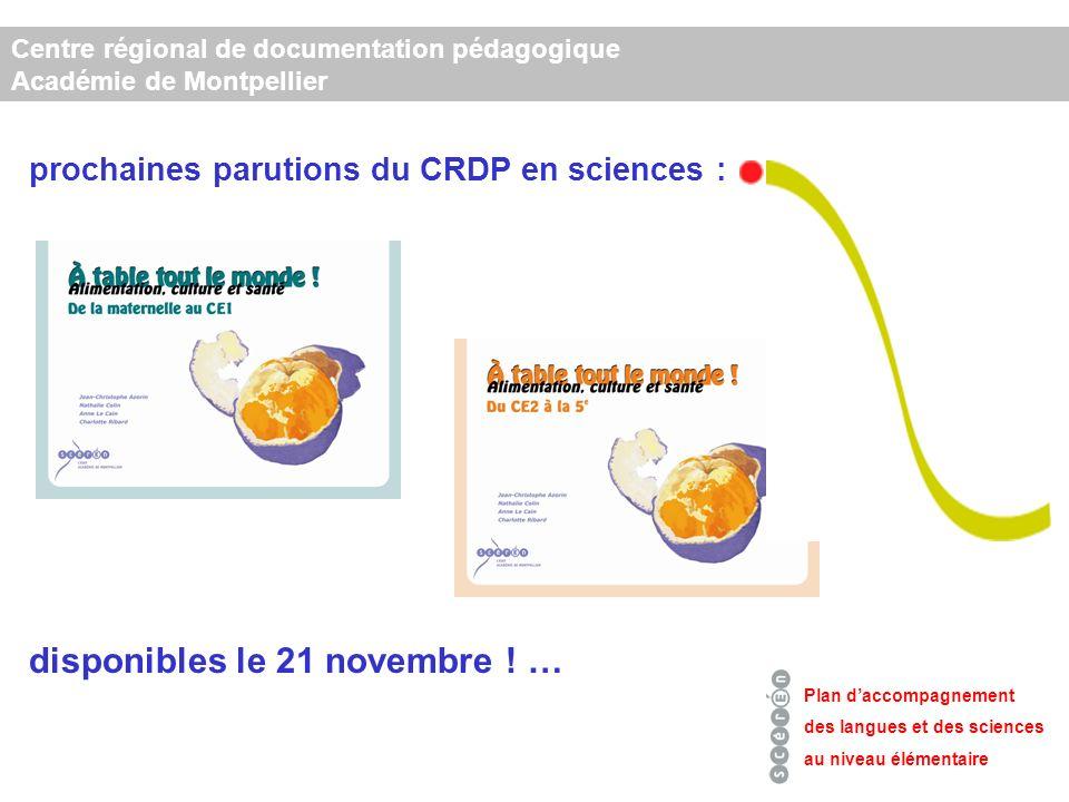 Centre régional de documentation pédagogique Académie de Montpellier Plan daccompagnement des langues et des sciences au niveau élémentaire prochaines parutions du CRDP en sciences : disponibles le 21 novembre .