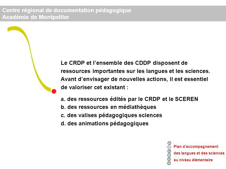 Le CRDP et lensemble des CDDP disposent de ressources importantes sur les langues et les sciences.