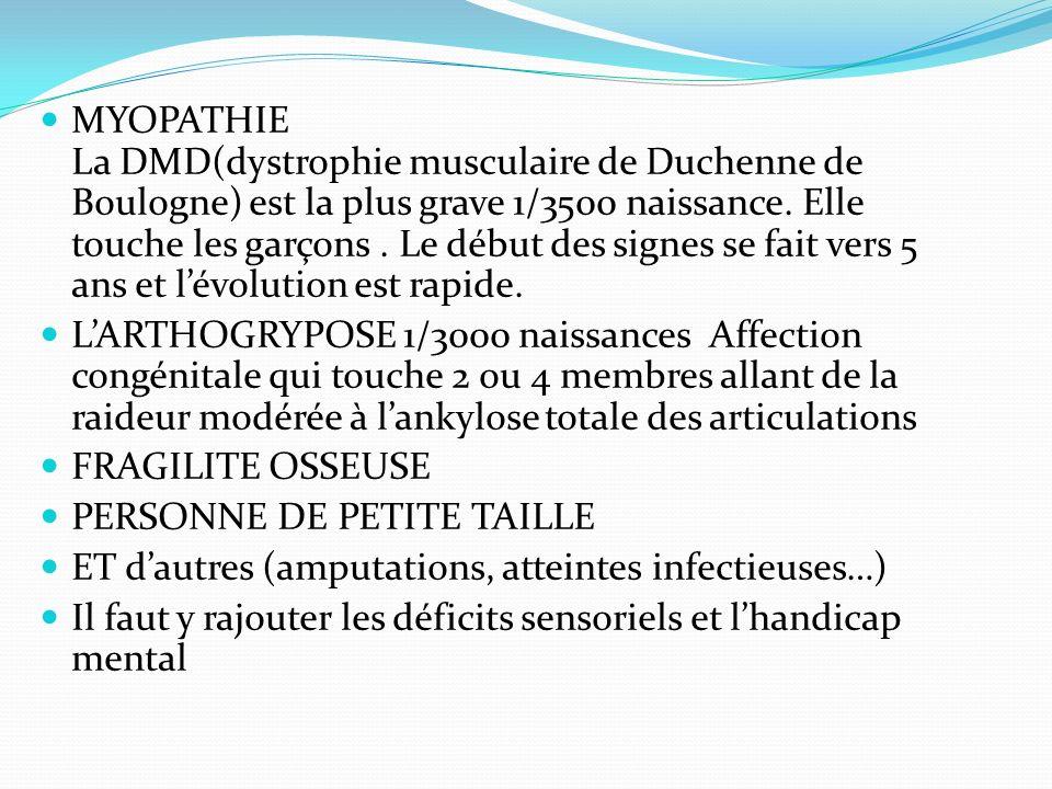 MYOPATHIE La DMD(dystrophie musculaire de Duchenne de Boulogne) est la plus grave 1/3500 naissance. Elle touche les garçons. Le début des signes se fa