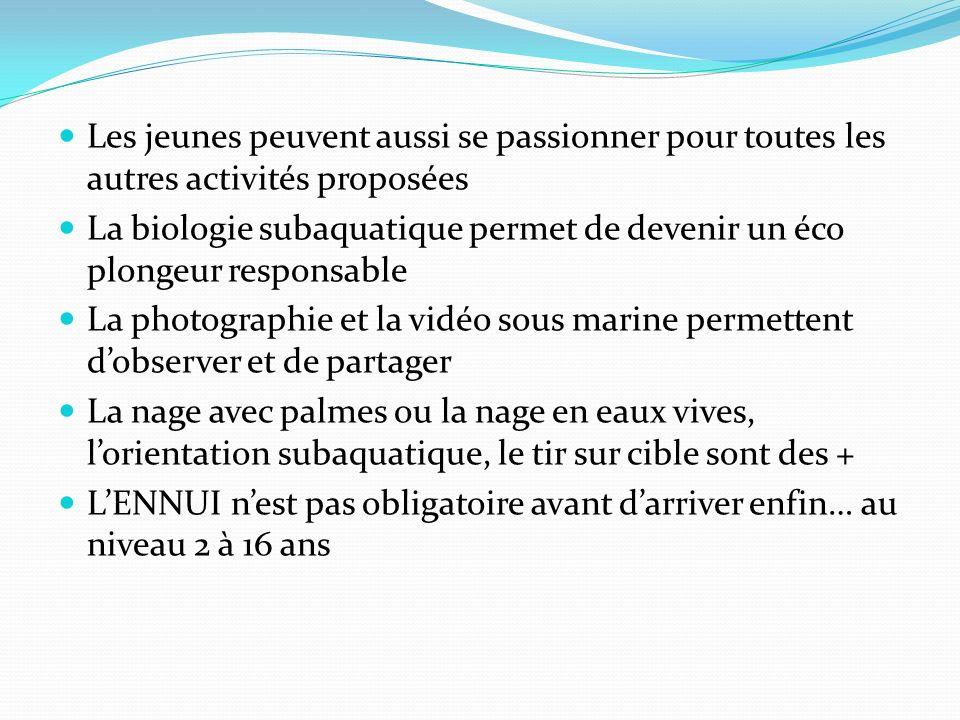 Les jeunes peuvent aussi se passionner pour toutes les autres activités proposées La biologie subaquatique permet de devenir un éco plongeur responsab