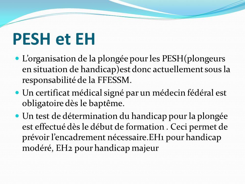 PESH et EH Lorganisation de la plongée pour les PESH(plongeurs en situation de handicap)est donc actuellement sous la responsabilité de la FFESSM. Un