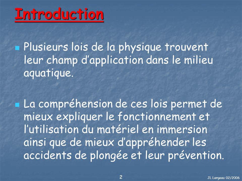 JL Largeau 02/2006 2 Introduction Plusieurs lois de la physique trouvent leur champ dapplication dans le milieu aquatique. La compréhension de ces loi